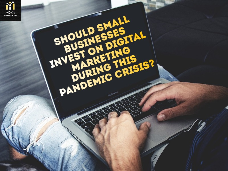 Should small businesses invest in Digital Marketing during the pandemic crisis?