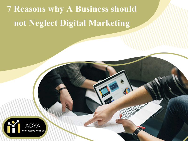 7 Reasons why A Business should not Neglect Digital Marketing - Adya