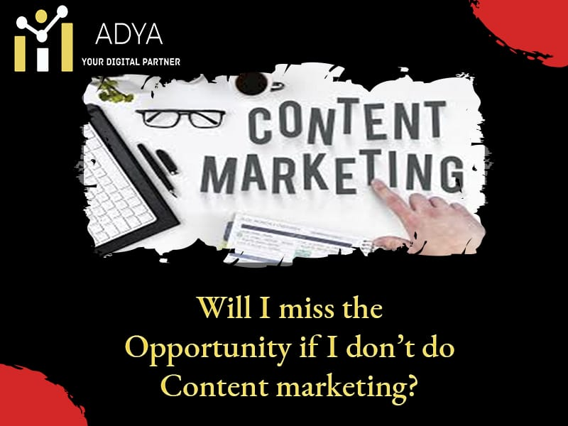 Will I miss the opportunity if I don't do Content Marketing?