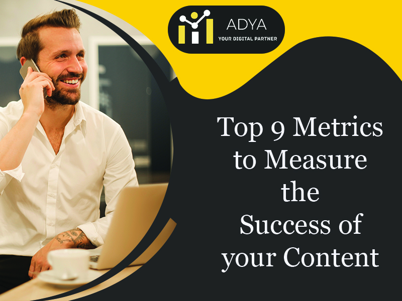 Top 9 Metrics to Measure the Success of your Content
